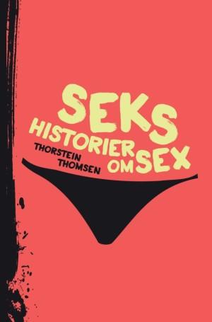 Bogomslag til Seks historier om sex af Thorstein Thomsen
